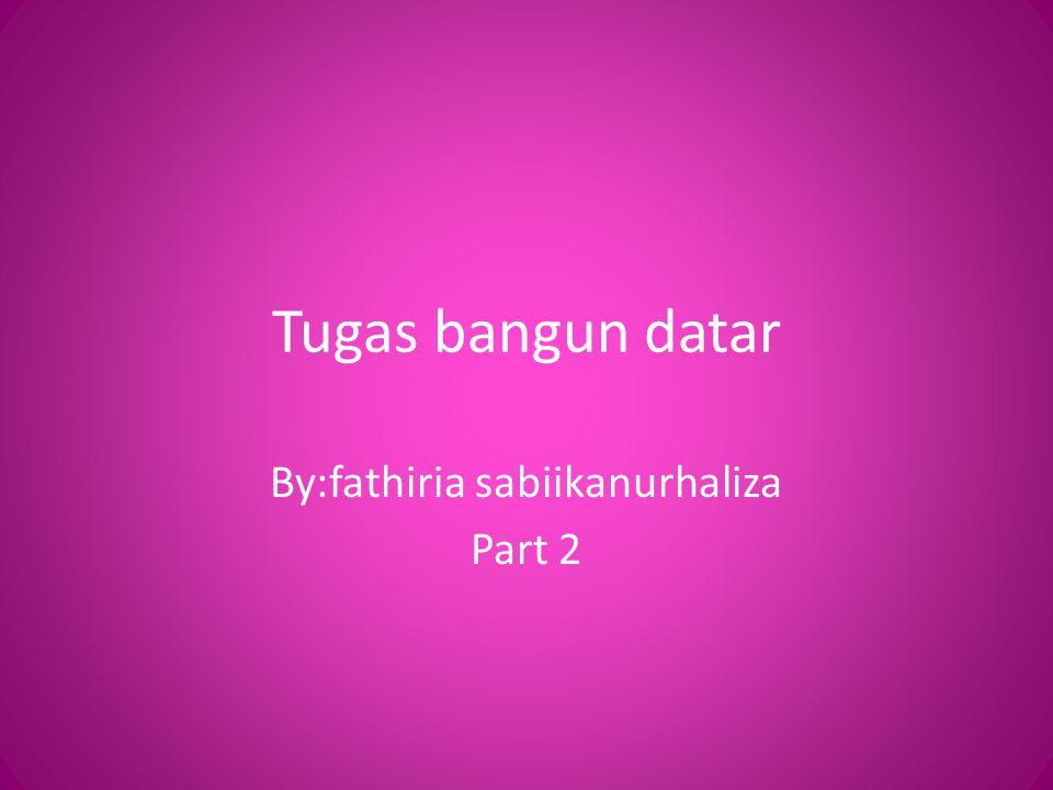 By:fathiria sabiikanurhaliza Part 2