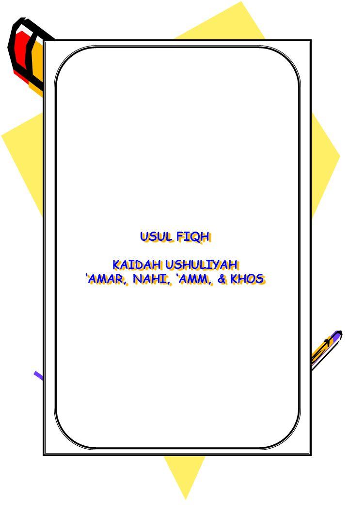 USUL FIQH KAIDAH USHULIYAH 'AMAR, NAHI, 'AMM, & KHOS