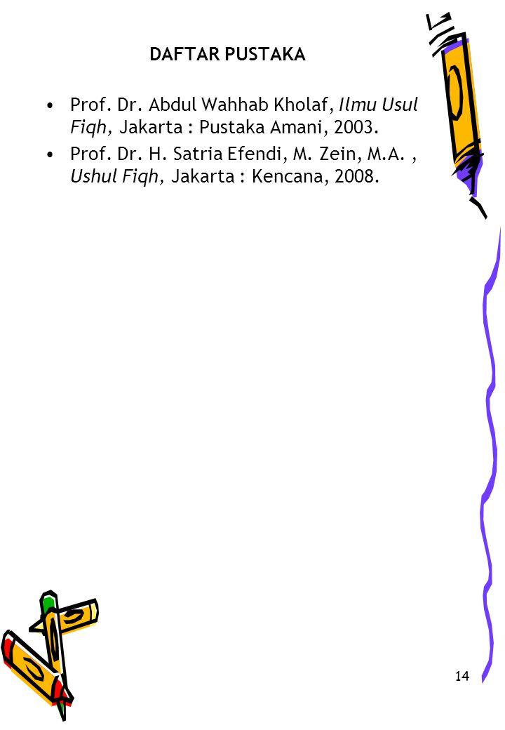 DAFTAR PUSTAKA Prof. Dr. Abdul Wahhab Kholaf, Ilmu Usul Fiqh, Jakarta : Pustaka Amani, 2003.