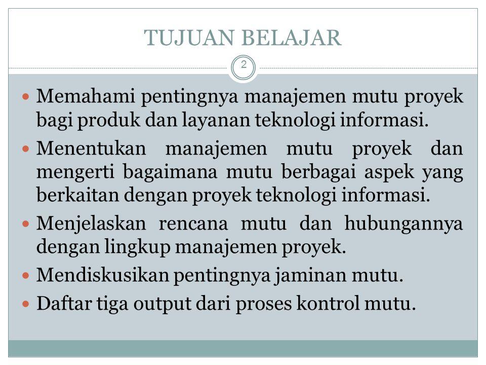 TUJUAN BELAJAR Memahami pentingnya manajemen mutu proyek bagi produk dan layanan teknologi informasi.