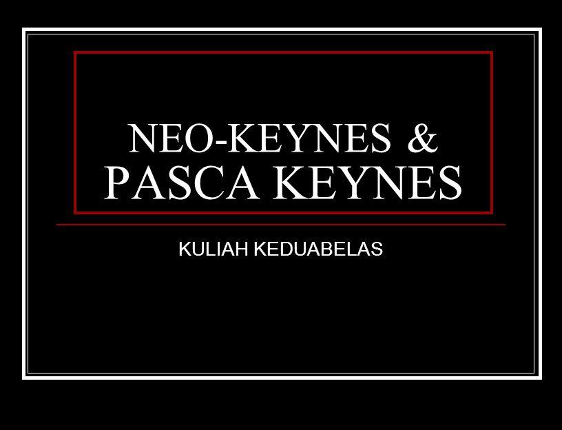 NEO-KEYNES & PASCA KEYNES