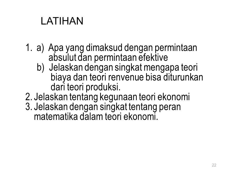 LATIHAN a) Apa yang dimaksud dengan permintaan. absulut dan permintaan efektive. b) Jelaskan dengan singkat mengapa teori.