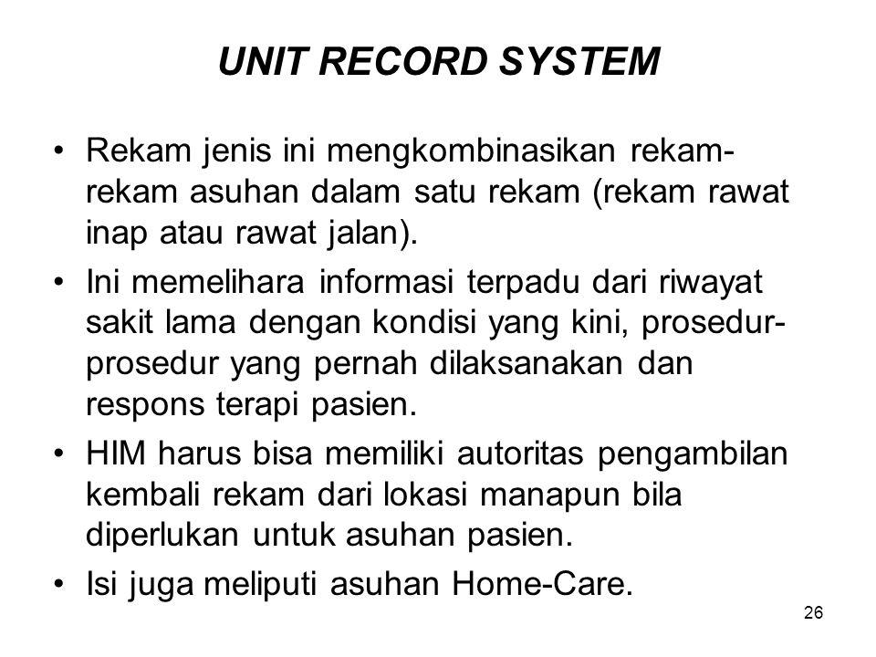UNIT RECORD SYSTEM Rekam jenis ini mengkombinasikan rekam-rekam asuhan dalam satu rekam (rekam rawat inap atau rawat jalan).