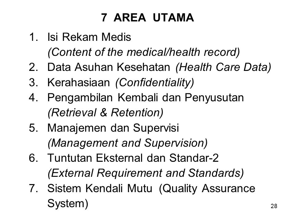 7 AREA UTAMA 1. Isi Rekam Medis. (Content of the medical/health record) 2. Data Asuhan Kesehatan (Health Care Data)