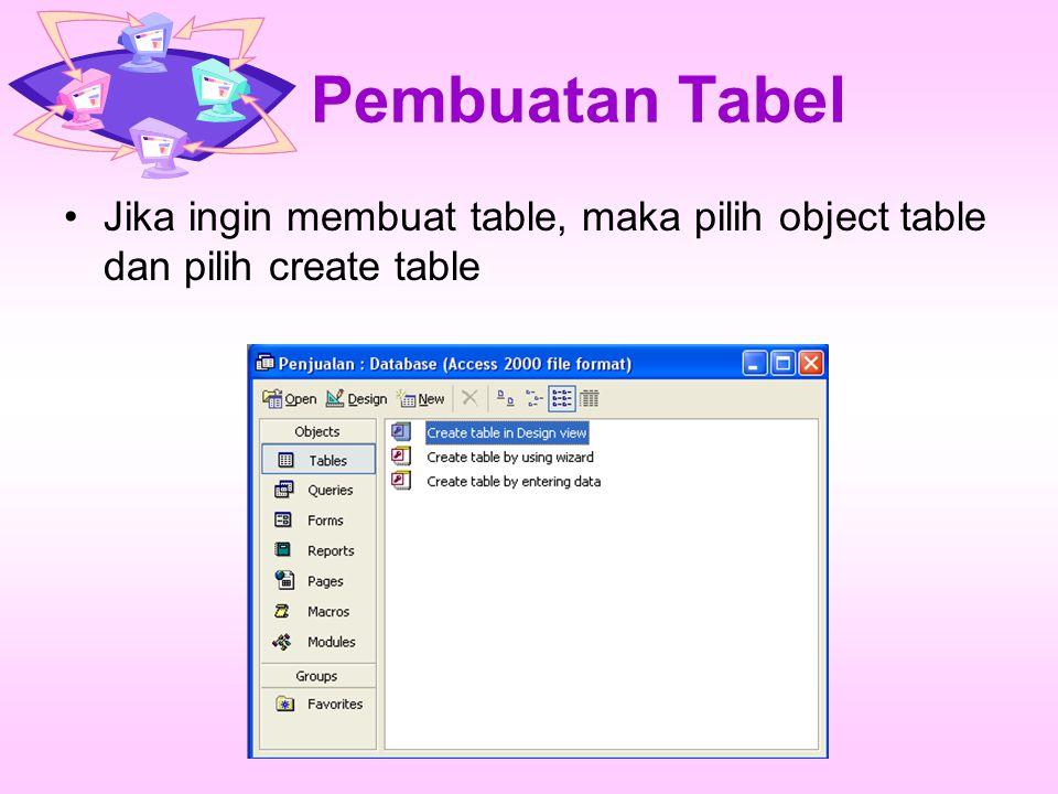 Pembuatan Tabel Jika ingin membuat table, maka pilih object table dan pilih create table