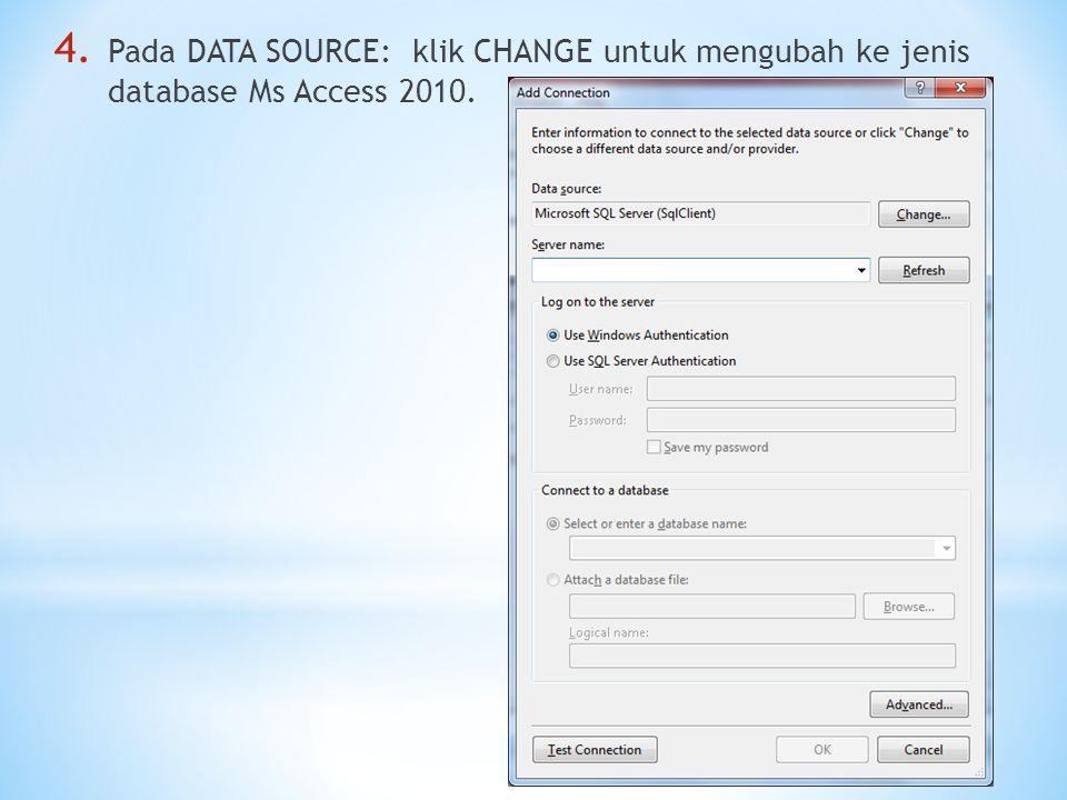 Pada DATA SOURCE: klik CHANGE untuk mengubah ke jenis database Ms Access 2010.