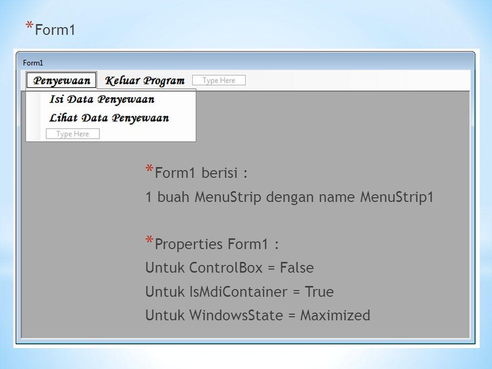 Form1 Form1 berisi : 1 buah MenuStrip dengan name MenuStrip1. Properties Form1 : Untuk ControlBox = False.