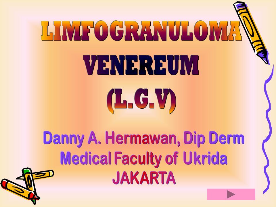 LIMFOGRANULOMA VENEREUM (L.G.V) Danny A. Hermawan, Dip Derm