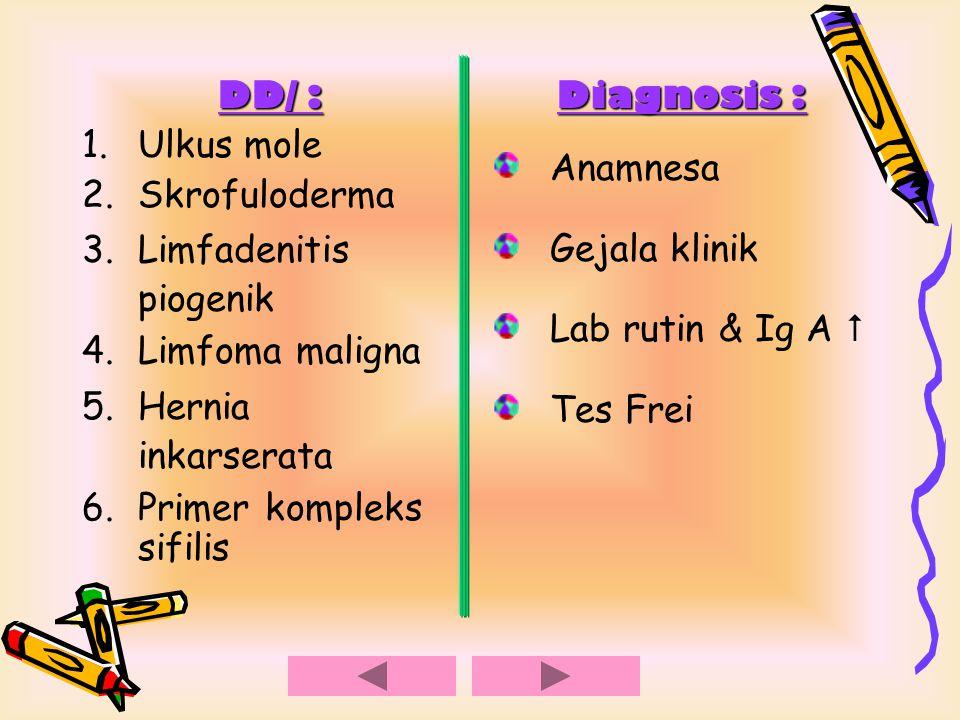 DD/ : Ulkus mole. Skrofuloderma. Limfadenitis piogenik. Limfoma maligna. Hernia inkarserata. Primer kompleks sifilis.