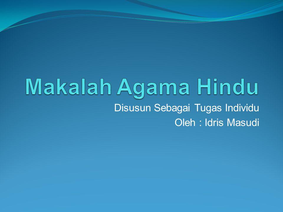 Disusun Sebagai Tugas Individu Oleh : Idris Masudi