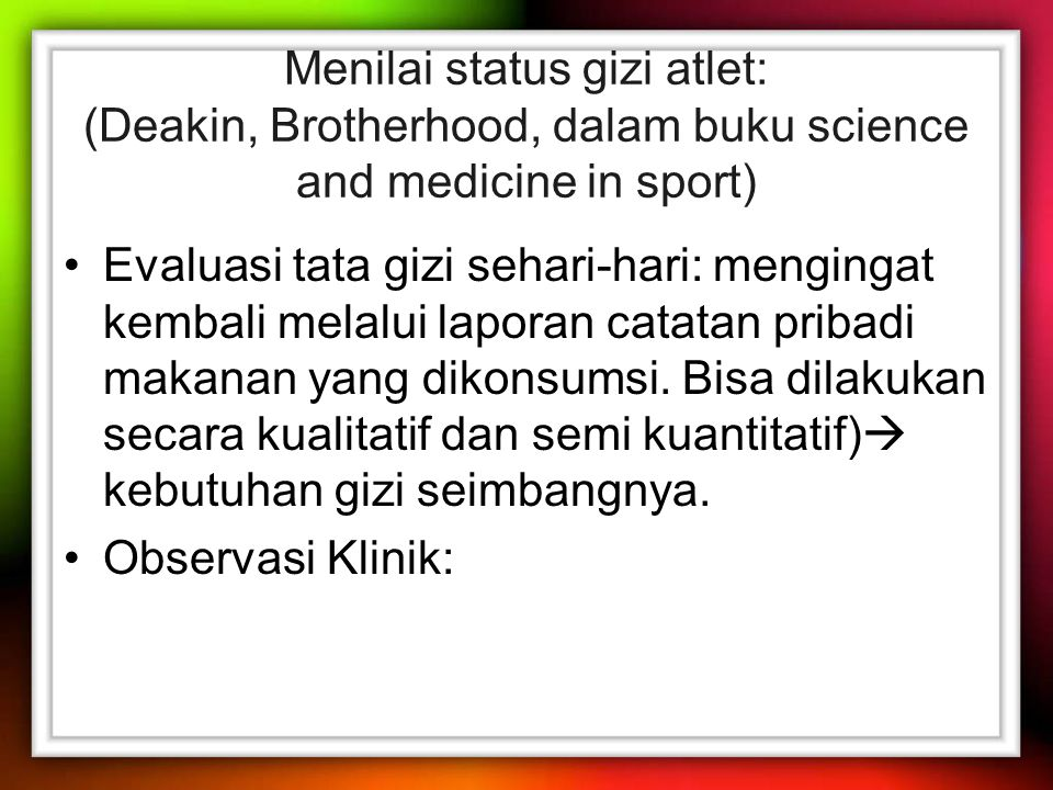 Menilai status gizi atlet: (Deakin, Brotherhood, dalam buku science and medicine in sport)