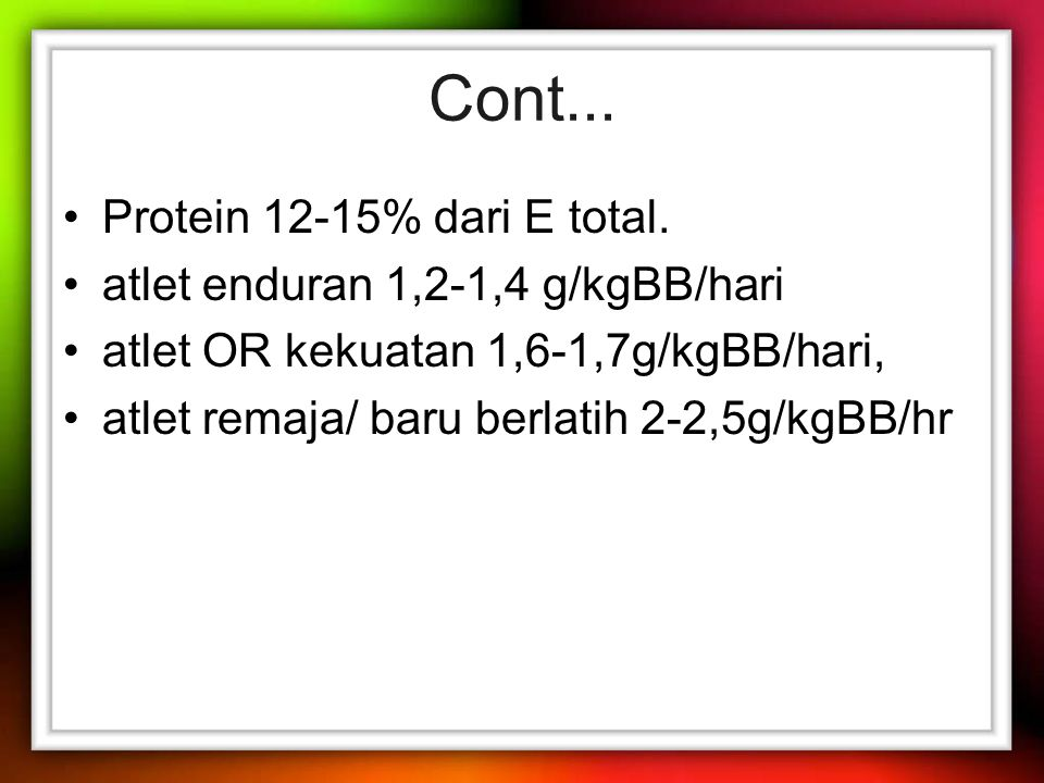 Cont... Protein 12-15% dari E total. atlet enduran 1,2-1,4 g/kgBB/hari
