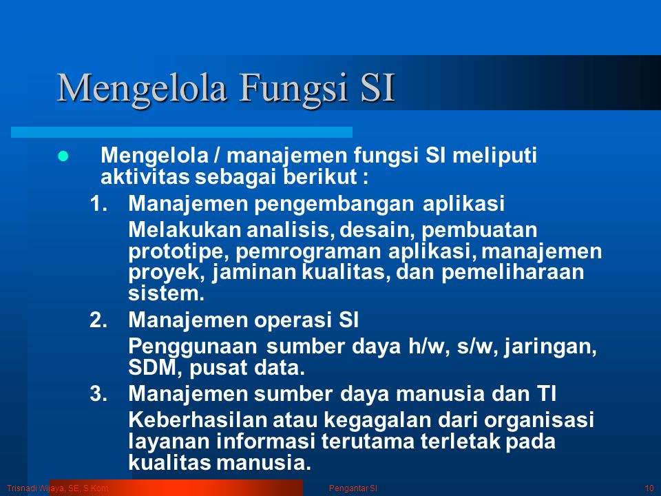 Mengelola Fungsi SI Mengelola / manajemen fungsi SI meliputi aktivitas sebagai berikut : Manajemen pengembangan aplikasi.