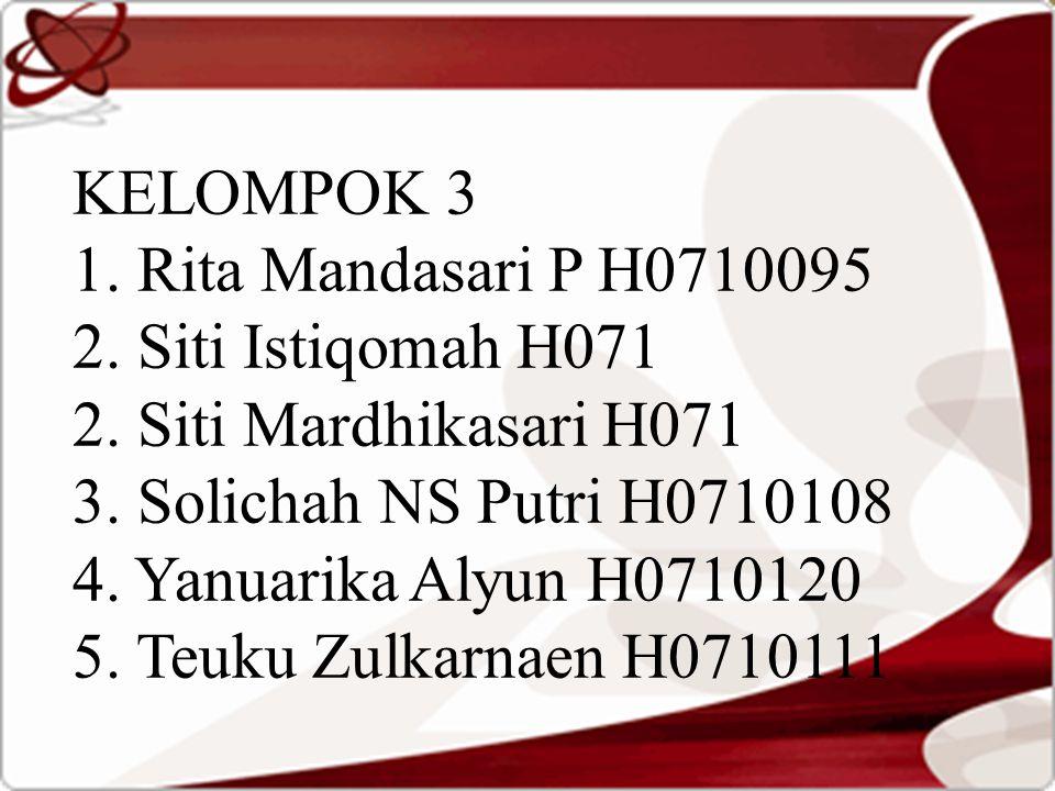 KELOMPOK 3 1. Rita Mandasari P H0710095 2. Siti Istiqomah H071 2