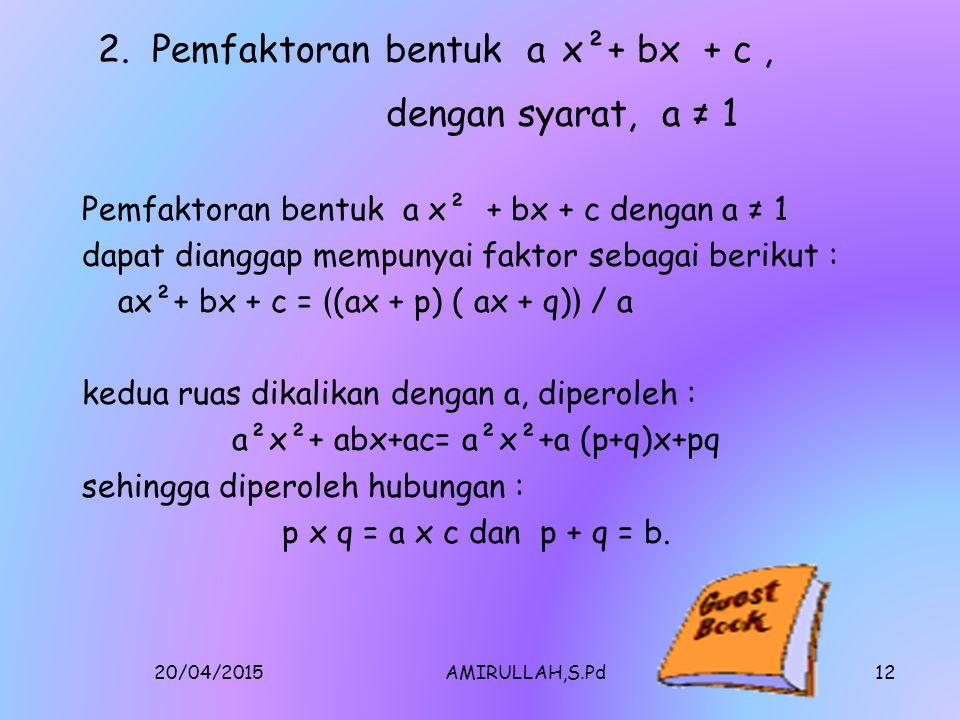 2. Pemfaktoran bentuk a x²+ bx + c , dengan syarat, a ≠ 1