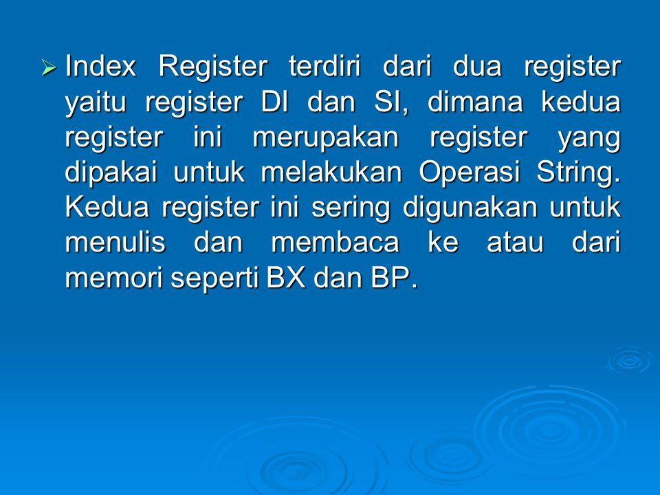 Index Register terdiri dari dua register yaitu register DI dan SI, dimana kedua register ini merupakan register yang dipakai untuk melakukan Operasi String.