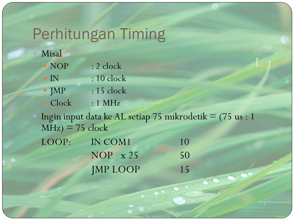 Perhitungan Timing NOP x 25 50 JMP LOOP 15 Misal