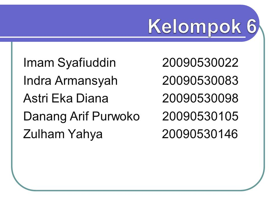 Kelompok 6 Imam Syafiuddin 20090530022 Indra Armansyah 20090530083