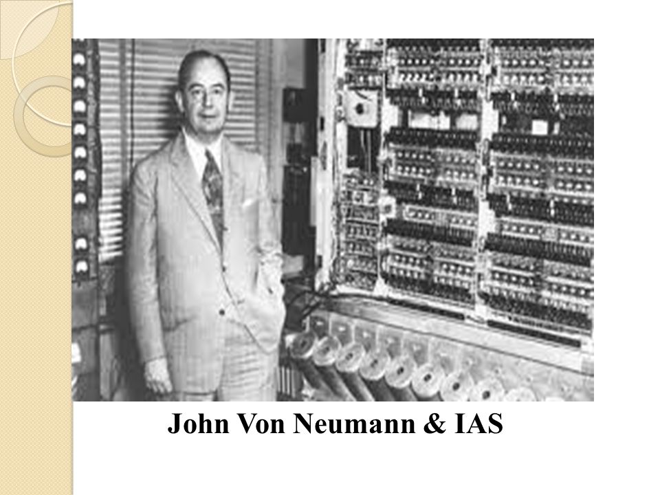 John Von Neumann & IAS
