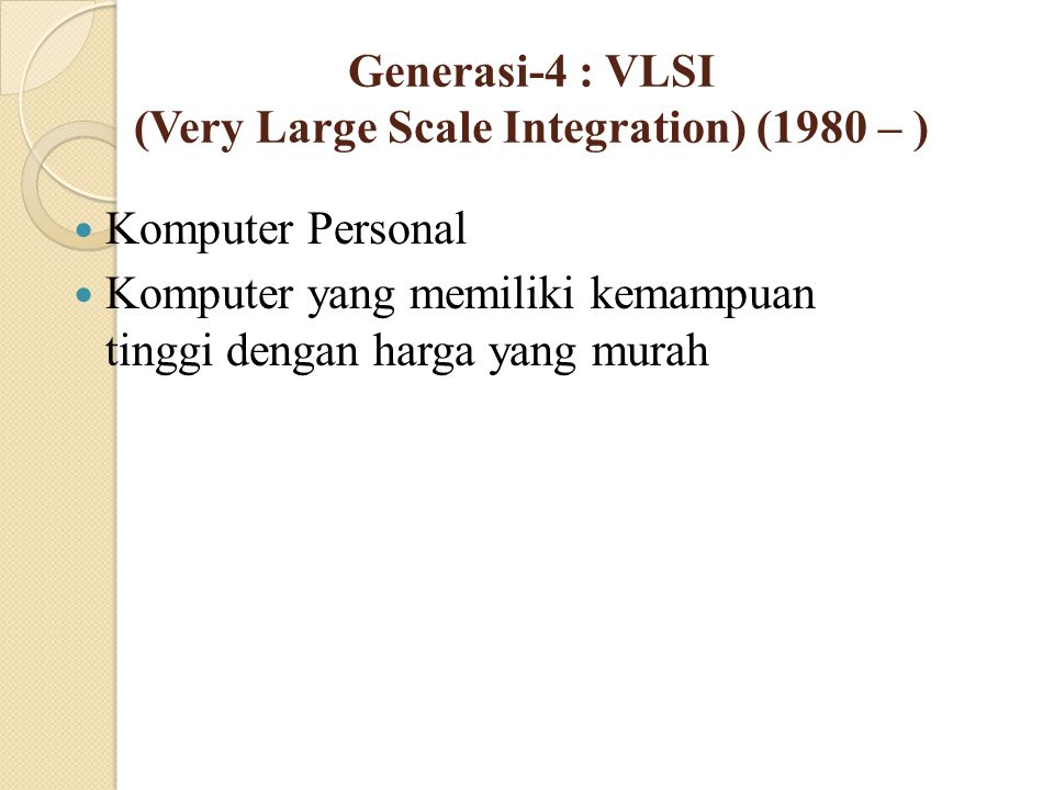 Generasi-4 : VLSI (Very Large Scale Integration) (1980 – )