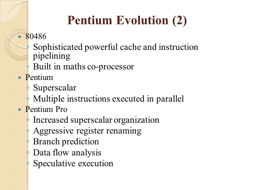 Pentium Evolution (2) 80486. Sophisticated powerful cache and instruction pipelining. Built in maths co-processor.