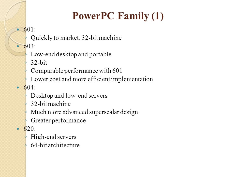 PowerPC Family (1) 601: Quickly to market. 32-bit machine 603: