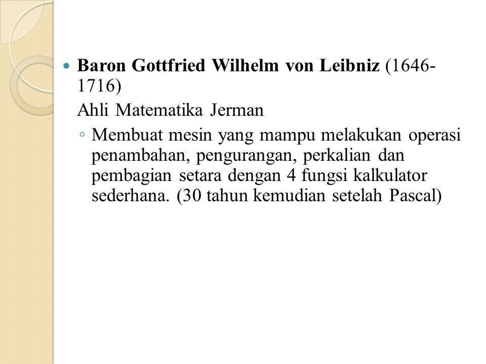 Baron Gottfried Wilhelm von Leibniz (1646- 1716)