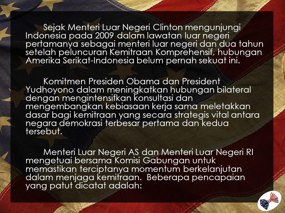 Sejak Menteri Luar Negeri Clinton mengunjungi Indonesia pada 2009 dalam lawatan luar negeri pertamanya sebagai menteri luar negeri dan dua tahun setelah peluncuran Kemitraan Komprehensif, hubungan Amerika Serikat-Indonesia belum pernah sekuat ini.