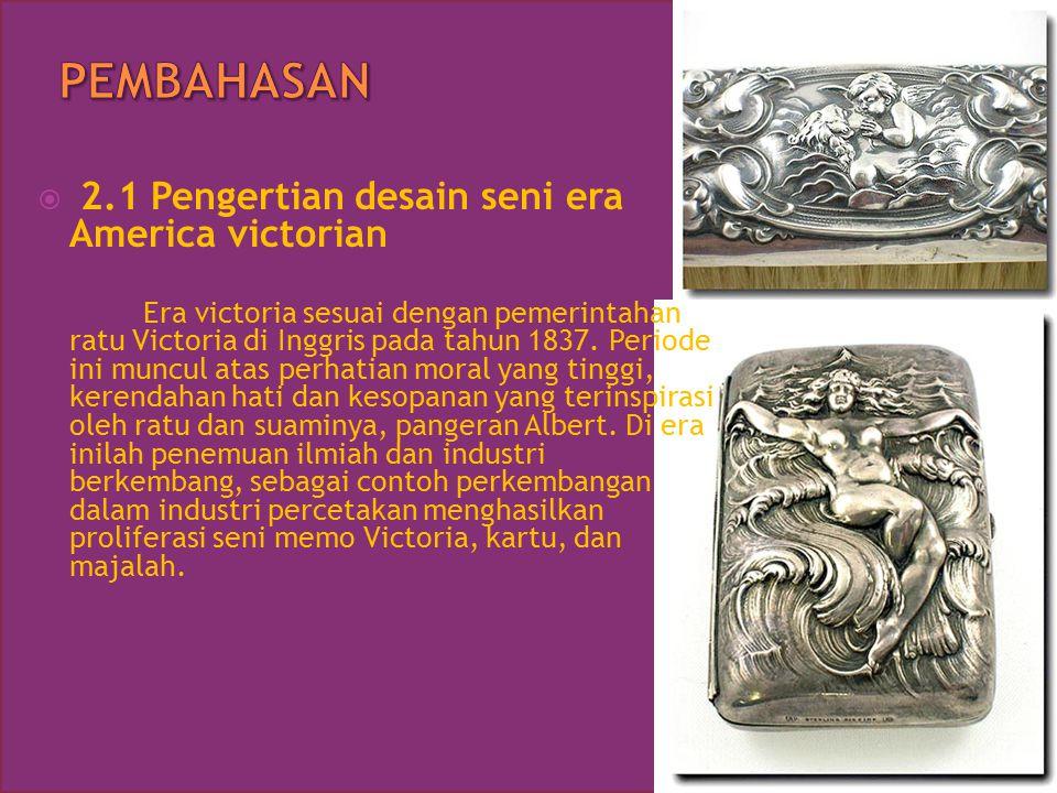 PEMBAHASAN 2.1 Pengertian desain seni era America victorian