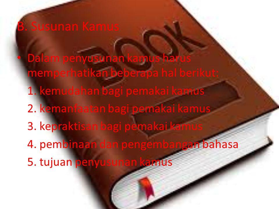 B. Susunan Kamus Dalam penyusunan kamus harus memperhatikan beberapa hal berikut: 1. kemudahan bagi pemakai kamus.
