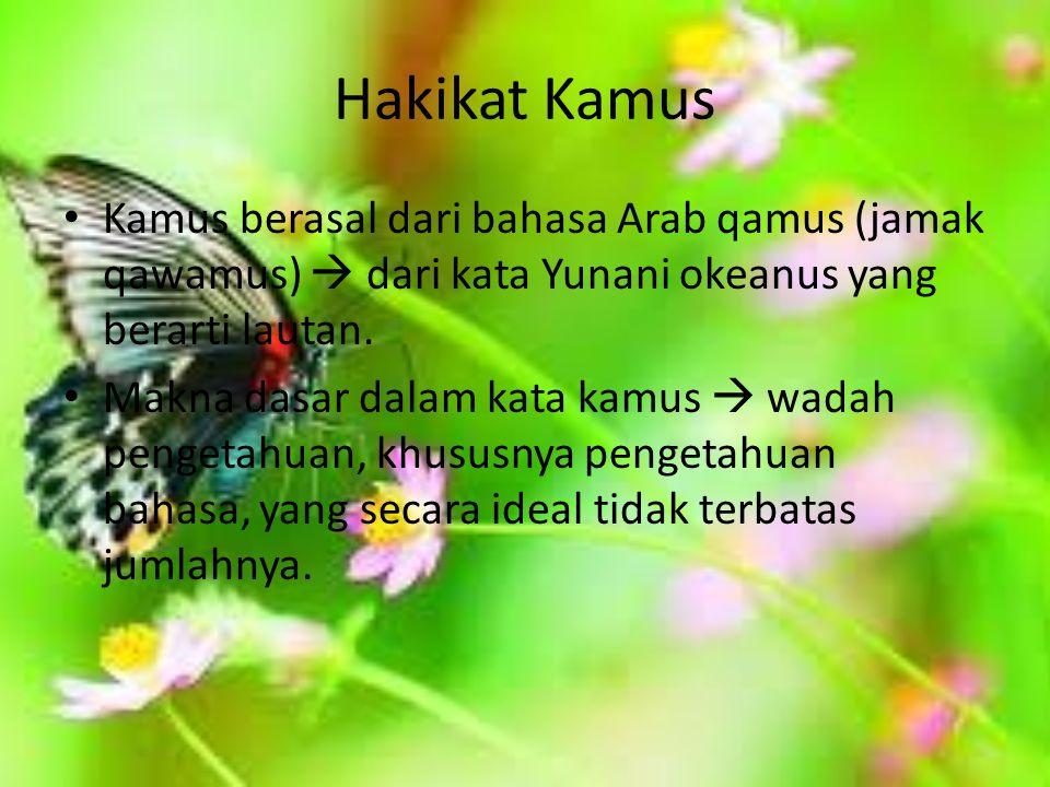 Hakikat Kamus Kamus berasal dari bahasa Arab qamus (jamak qawamus)  dari kata Yunani okeanus yang berarti lautan.