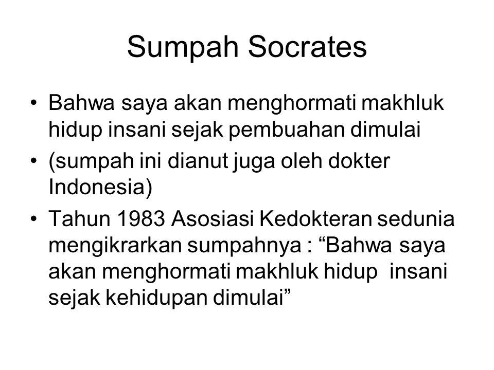Sumpah Socrates Bahwa saya akan menghormati makhluk hidup insani sejak pembuahan dimulai. (sumpah ini dianut juga oleh dokter Indonesia)