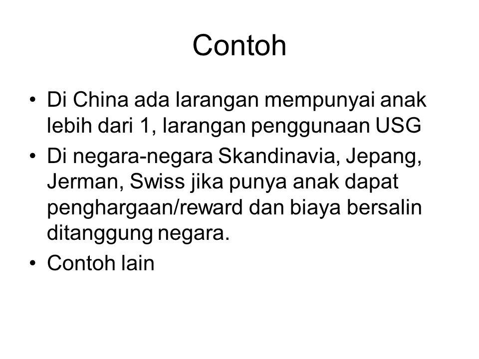 Contoh Di China ada larangan mempunyai anak lebih dari 1, larangan penggunaan USG.