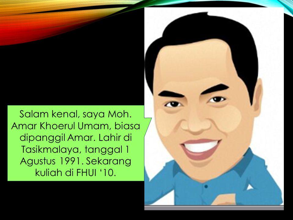 Salam kenal, saya Moh. Amar Khoerul Umam, biasa dipanggil Amar