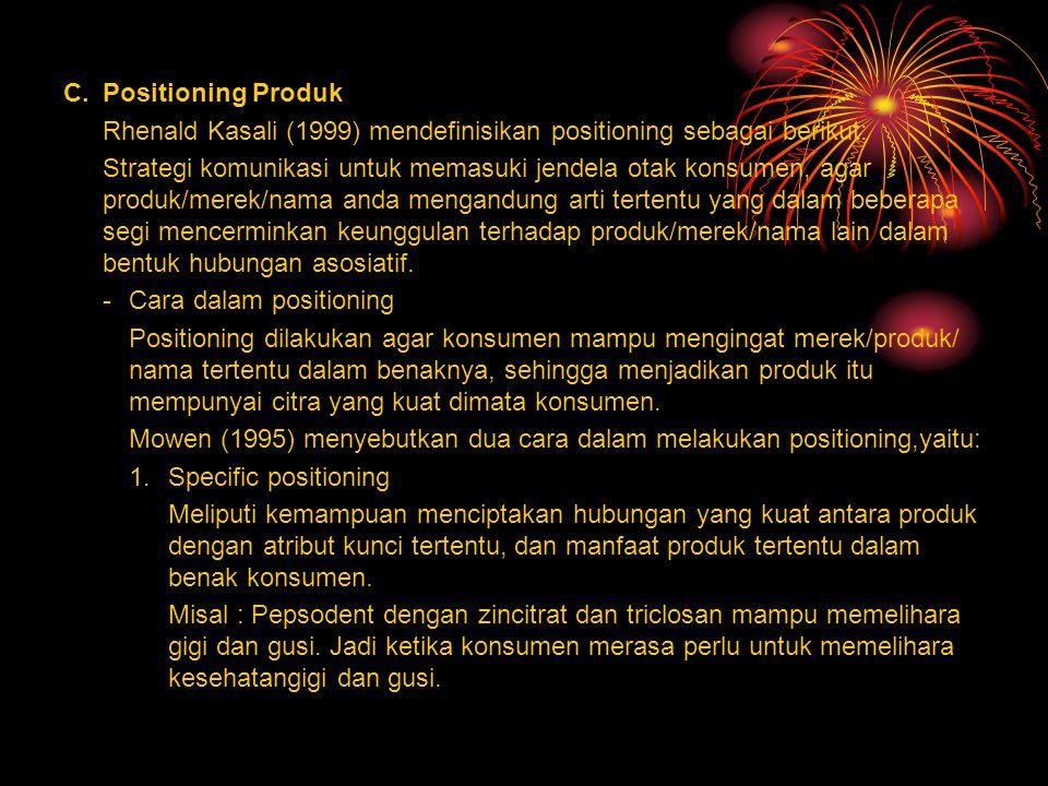 C. Positioning Produk Rhenald Kasali (1999) mendefinisikan positioning sebagai berikut: