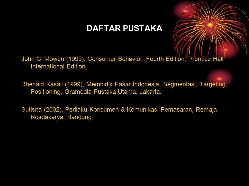 DAFTAR PUSTAKA John C. Mowen (1995), Consumer Behavior, Fourth Edition, Prentice Hall International Edition.
