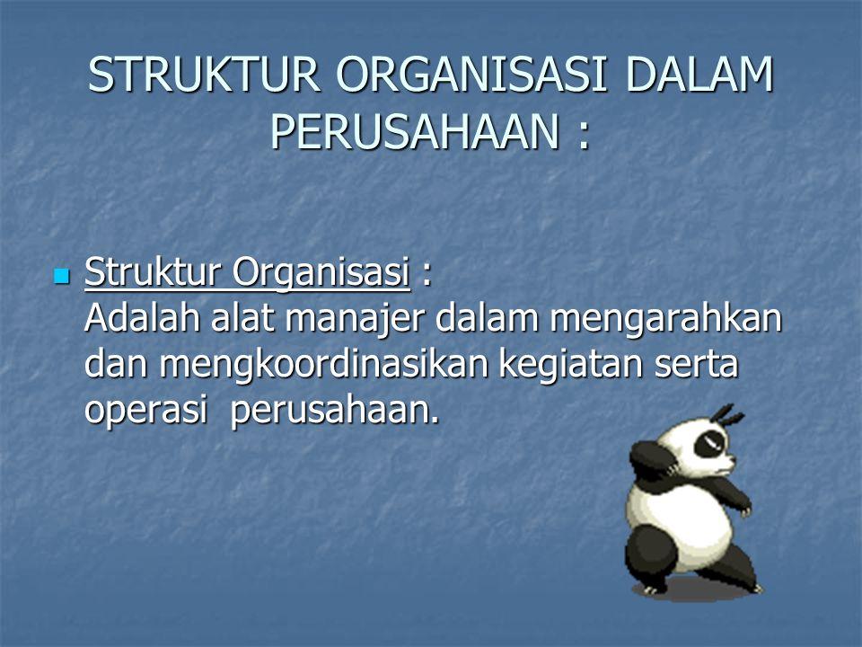 STRUKTUR ORGANISASI DALAM PERUSAHAAN :