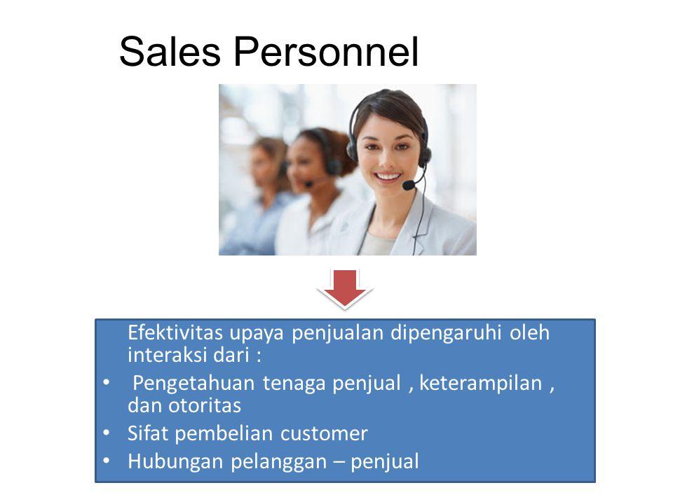 Sales Personnel Efektivitas upaya penjualan dipengaruhi oleh interaksi dari : Pengetahuan tenaga penjual , keterampilan , dan otoritas.
