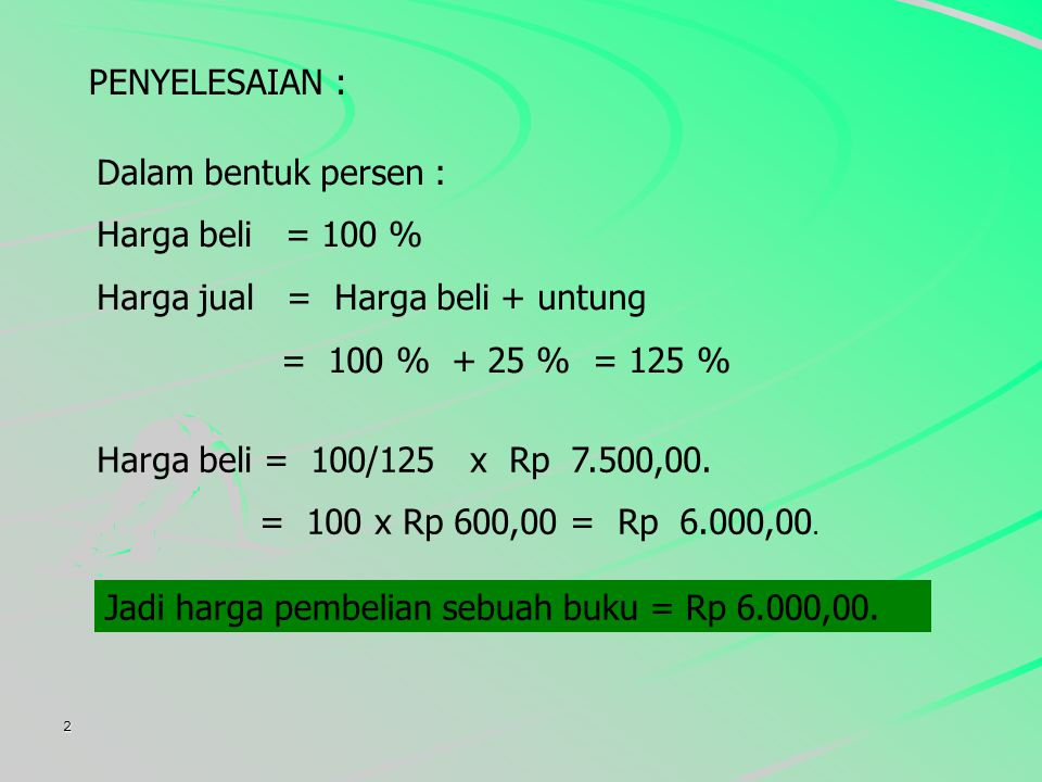 Harga jual = Harga beli + untung = 100 % + 25 % = 125 %
