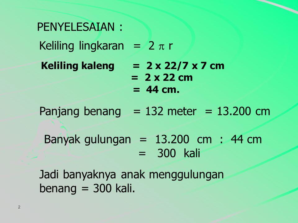 Panjang benang = 132 meter = 13.200 cm