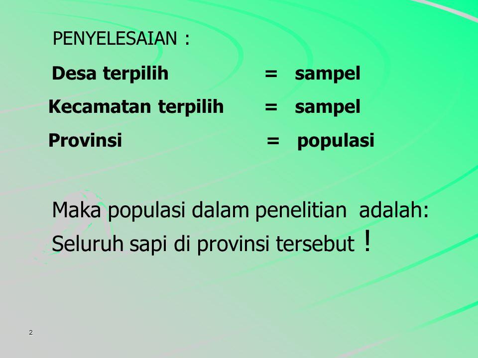 PENYELESAIAN : Desa terpilih = sampel. Kecamatan terpilih = sampel. Provinsi = populasi.