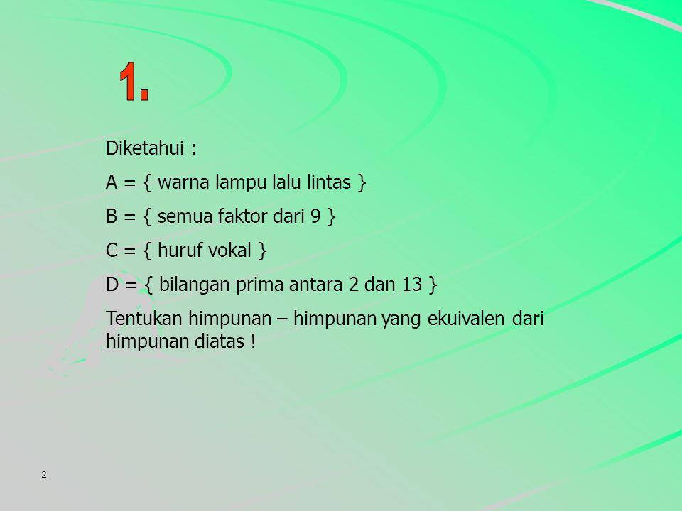 A = { warna lampu lalu lintas } B = { semua faktor dari 9 }