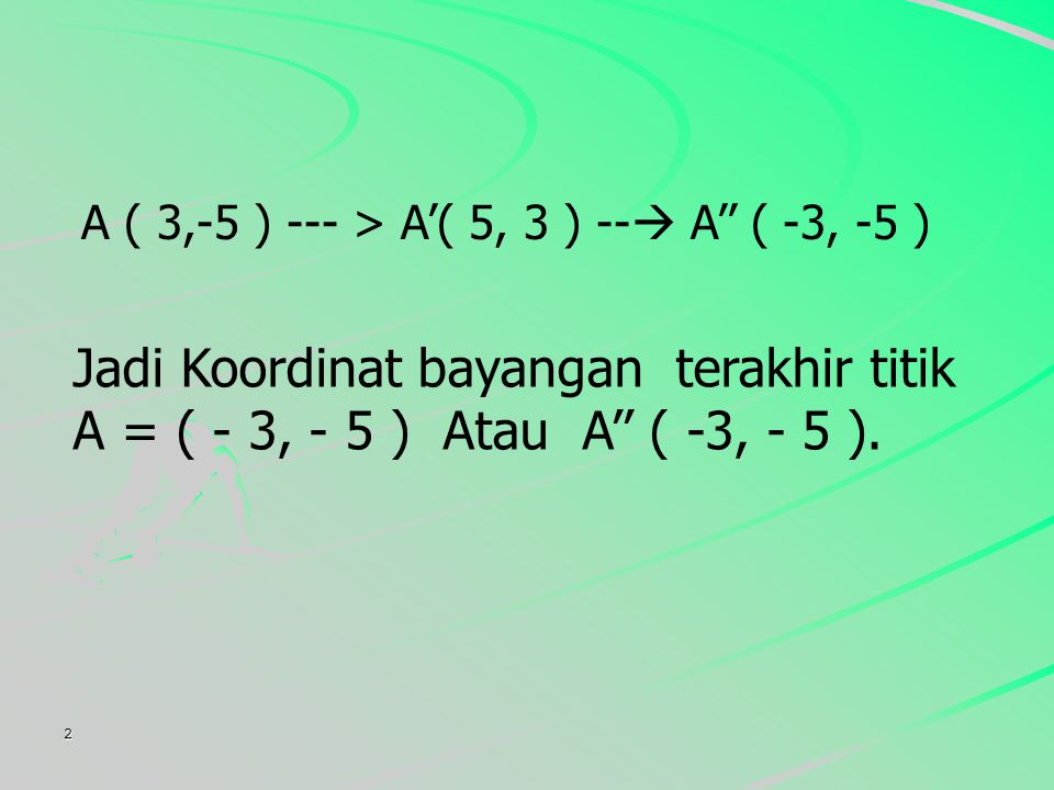 A ( 3,-5 ) --- > A'( 5, 3 ) -- A'' ( -3, -5 )