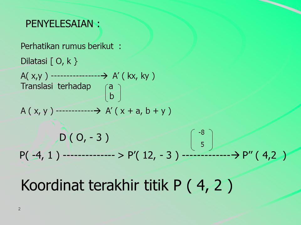 Koordinat terakhir titik P ( 4, 2 )