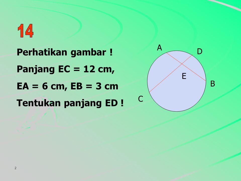 Perhatikan gambar ! Panjang EC = 12 cm, EA = 6 cm, EB = 3 cm