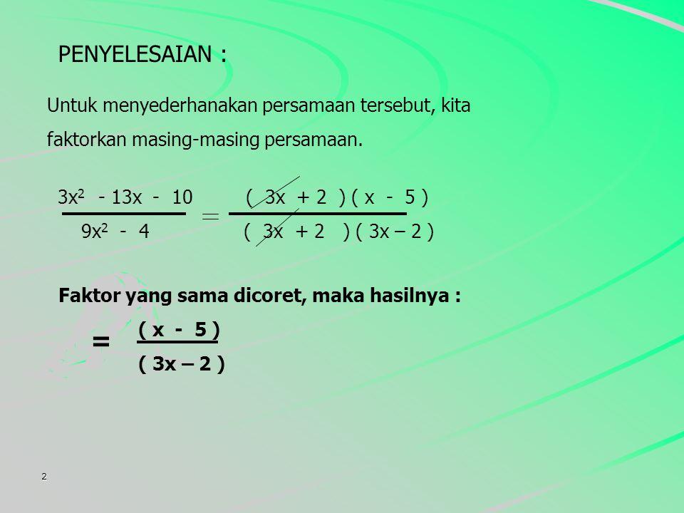 = PENYELESAIAN : Untuk menyederhanakan persamaan tersebut, kita