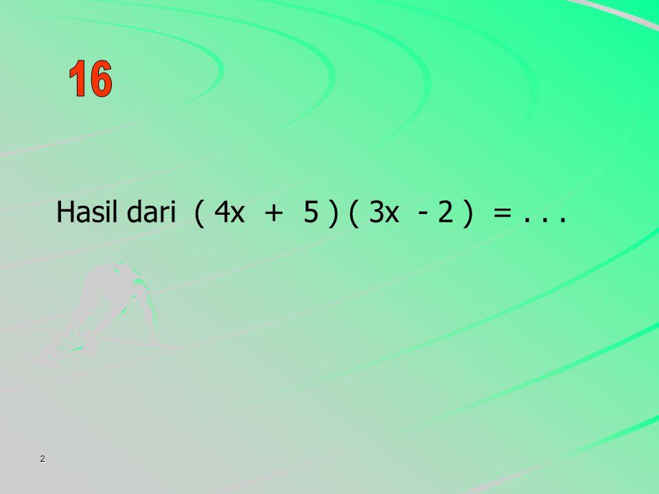 16 Hasil dari ( 4x + 5 ) ( 3x - 2 ) = . . . 2