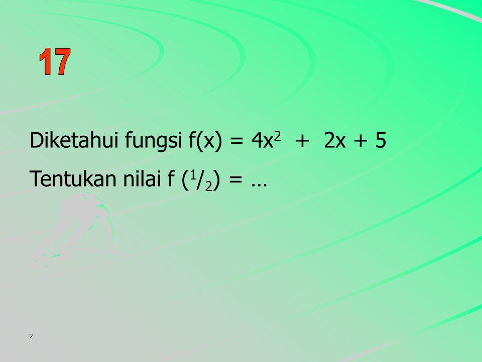 Diketahui fungsi f(x) = 4x2 + 2x + 5 Tentukan nilai f (1/2) = …