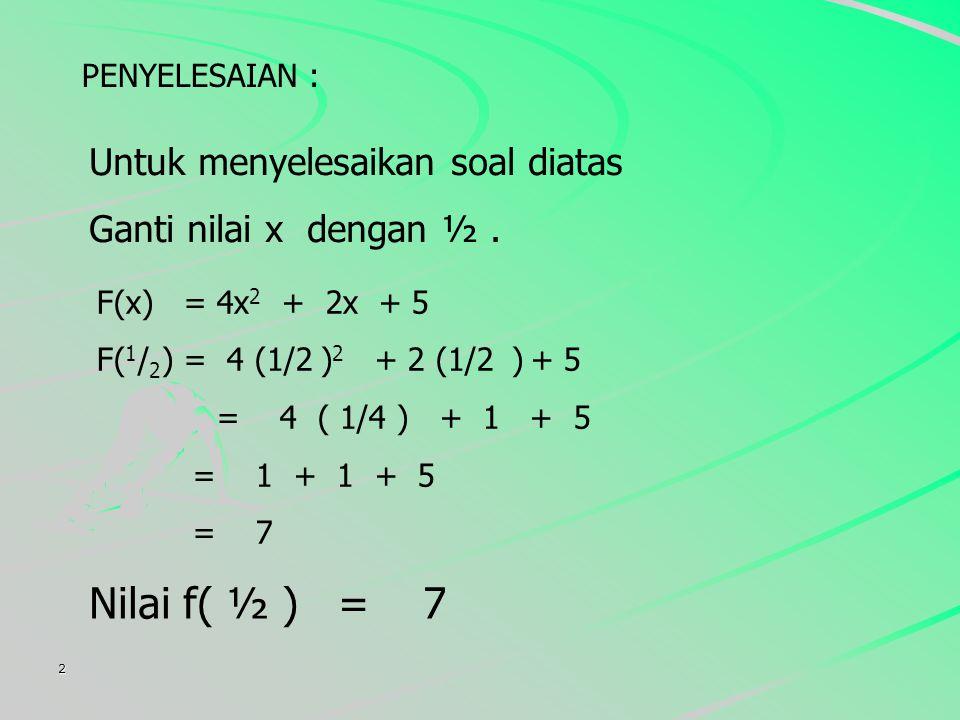 Nilai f( ½ ) = 7 Untuk menyelesaikan soal diatas