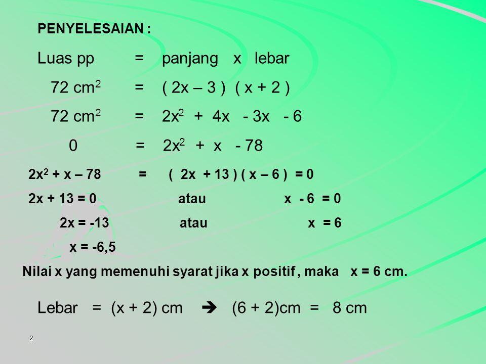 Luas pp = panjang x lebar 72 cm2 = ( 2x – 3 ) ( x + 2 )